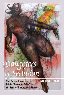 """Daughters of Seclusion: The Revelation of the Ibibio """"Fattened Bride"""" as the Icon of Beauty and Power"""