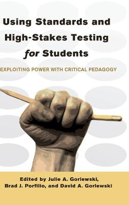 Using Standards and High-Stakes Testing for Students: Exploiting Power with Critical Pedagogy