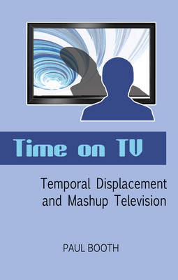 Time on TV: Temporal Displacement and Mashup Television