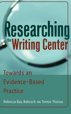 Researching the Writing Center: Towards an Evidence-Based Practice