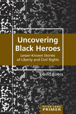 Uncovering Black Heroes: Lesser-Known Stories of Liberty and Civil Rights