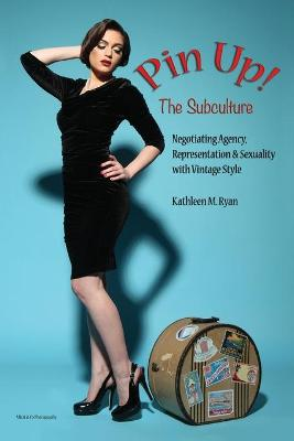 Pin Up! The Subculture: Negotiating Agency, Representation & Sexuality with Vintage Style