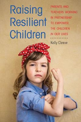 Raising Resilient Children: Parents and Teachers Working in Partnership to Empower the Children in Our Lives