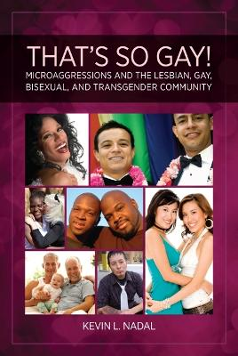 That's So Gay!: Microaggressions and the Lesbian, Gay, Bisexual, and Transgender Community