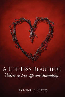 A Life Less Beautiful: Echoes of Love, Life and Immortality: Part One