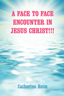 A Face to Face Encounter in Jesus Christ!!!