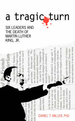 A Tragic Turn: Six Leaders and the Death of Martin Luther King, Jr.