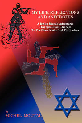 My Life, Reflections and Anecdotes: A Jewish Rascal's Adventures That Span from the Alps to the Sierra Madre and the Rockies