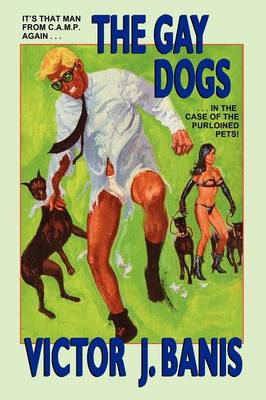 The Gay Dogs: The Further Adventures of That Man from C.A.M.P.