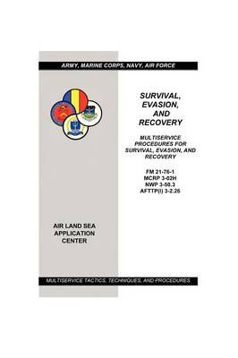 Survival, Evasion, and Recovery: Multiservice Procedures (Army, Marines, Navy, Air Force)