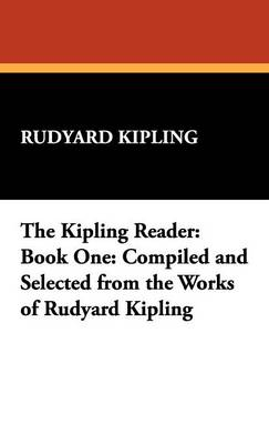 The Kipling Reader: Book One: Compiled and Selected from the Works of Rudyard Kipling