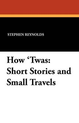 How 'Twas: Short Stories and Small Travels