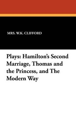 Plays: Hamilton's Second Marriage, Thomas and the Princess, and the Modern Way