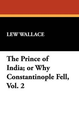 The Prince of India; Or Why Constantinople Fell, Vol. 2