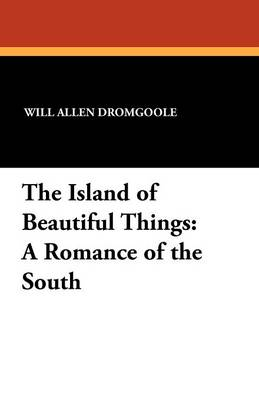 The Island of Beautiful Things: A Romance of the South