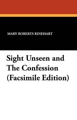 Sight Unseen and the Confession (Facsimile Edition)