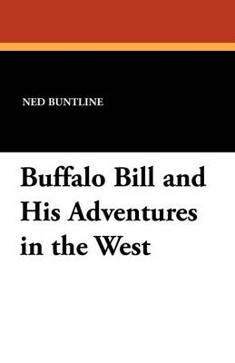 Buffalo Bill and His Adventures in the West