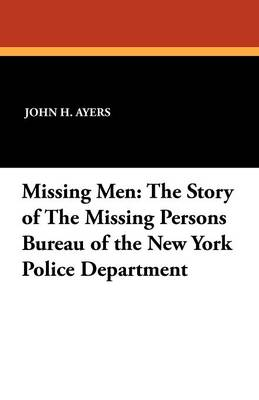 Missing Men: The Story of the Missing Persons Bureau of the New York Police Department