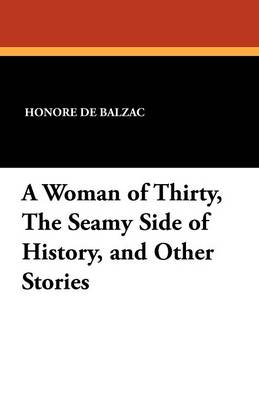 A Woman of Thirty, the Seamy Side of History, and Other Stories