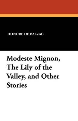 Modeste Mignon, the Lily of the Valley, and Other Stories