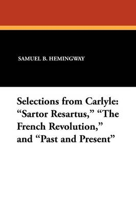 Selections from Carlyle: Sartor Resartus, the French Revolution, and Past and Present