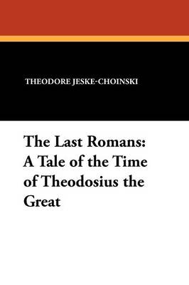 The Last Romans: A Tale of the Time of Theodosius the Great