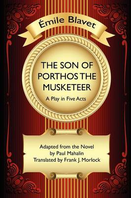 The Son of Porthos the Musketeer: A Play in Five Acts