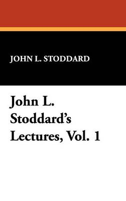 John L. Stoddard's Lectures, Vol. 1
