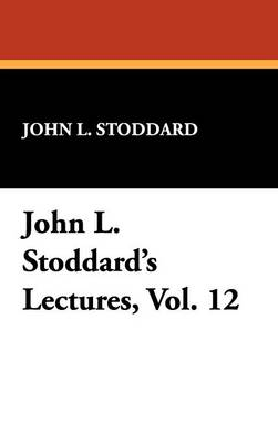 John L. Stoddard's Lectures, Vol. 12