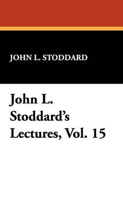 John L. Stoddard's Lectures, Vol. 15