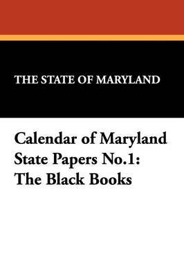 Calendar of Maryland State Papers No.1: The Black Books