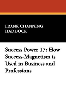 Success Power 17: How Success-Magnetism Is Used in Business and Professions