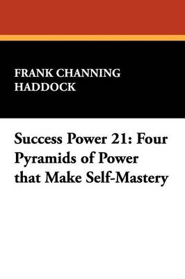 Success Power 21: Four Pyramids of Power That Make Self-Mastery