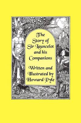 The Story of Sir Launcelot and His Companions [Illustrated by Howard Pyle]