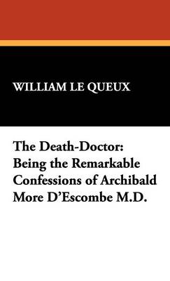 The Death-Doctor: Being the Remarkable Confessions of Archibald More D'Escombe M.D.