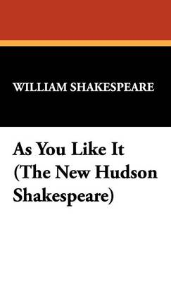 As You Like It (the New Hudson Shakespeare)
