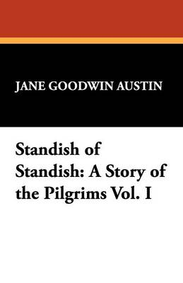 Standish of Standish: A Story of the Pilgrims Vol. I