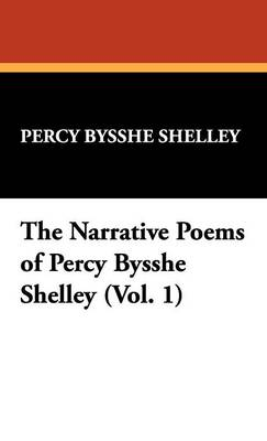 The Narrative Poems of Percy Bysshe Shelley (Vol. 1)