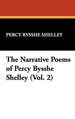 The Narrative Poems of Percy Bysshe Shelley (Vol. 2)