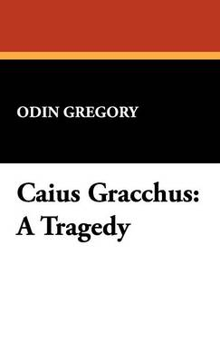 Caius Gracchus: A Tragedy