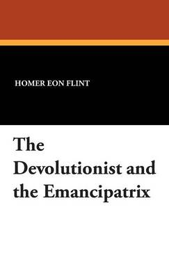 The Devolutionist and the Emancipatrix