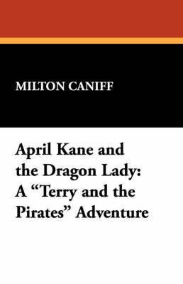 April Kane and the Dragon Lady: A Terry and the Pirates Adventure