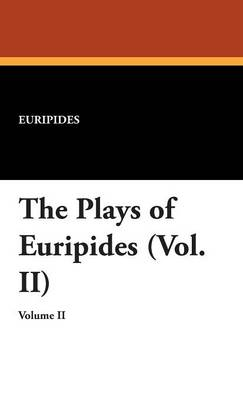 The Plays of Euripides (Vol. II)