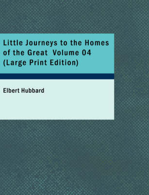 Little Journeys to the Homes of the Great Volume 04