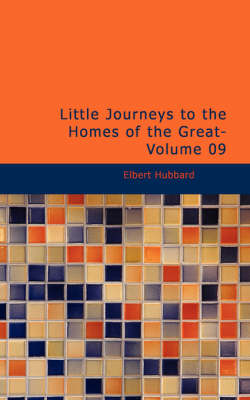 Little Journeys to the Homes of the Great- Volume 09