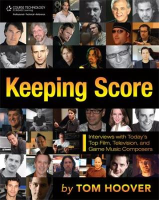 Keeping Score: Interviews with Today's Top Film, Television, and Game Music Composers