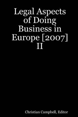 Legal Aspects of Doing Business in Europe [2007] II