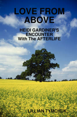 Love from Above - Heidi Gardiner's Encounter with the Afterlife