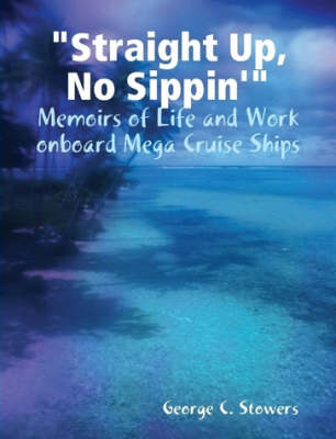 """""""Straight Up, No Sippin'"""": Memoirs of Life and Work Onboard Mega Cruise Ships"""