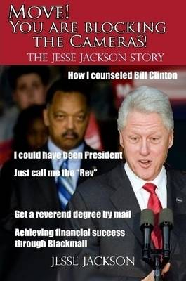 Move! You Are Blocking the Cameras! The Jesse Jackson Story